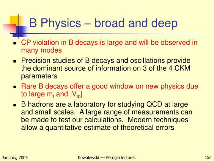 B Physics – broad and deep