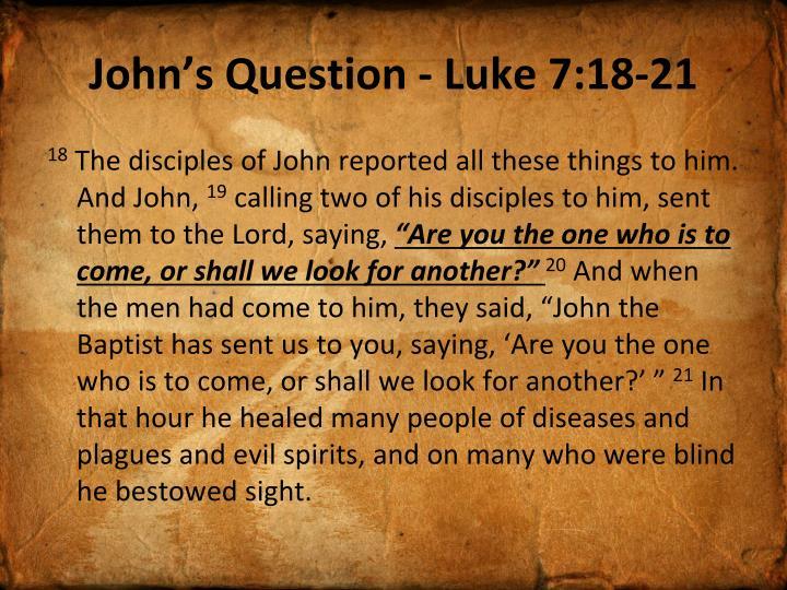 John's Question - Luke 7:18-21