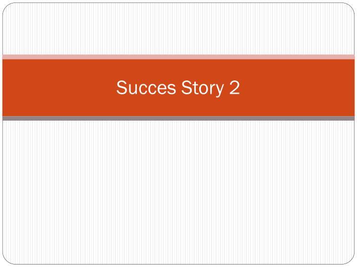 Succes Story 2