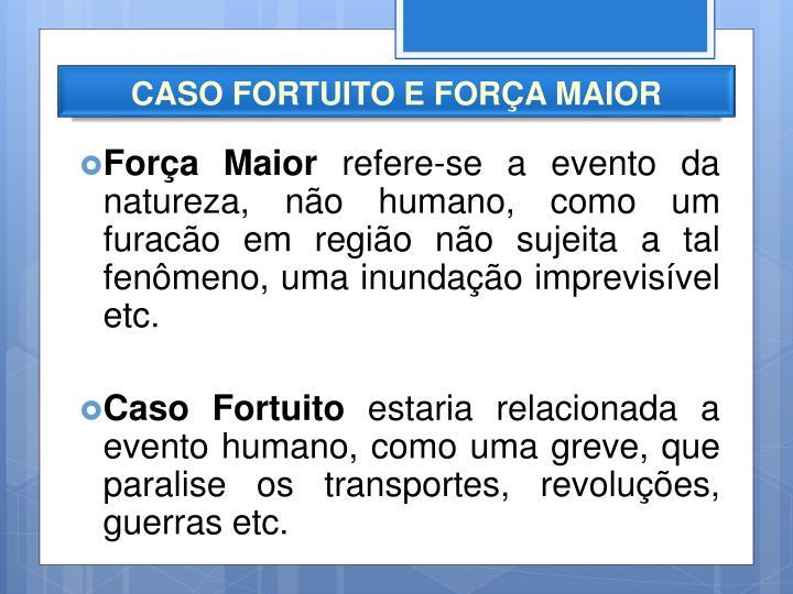 CASO FORTUITO E FORÇA MAIOR