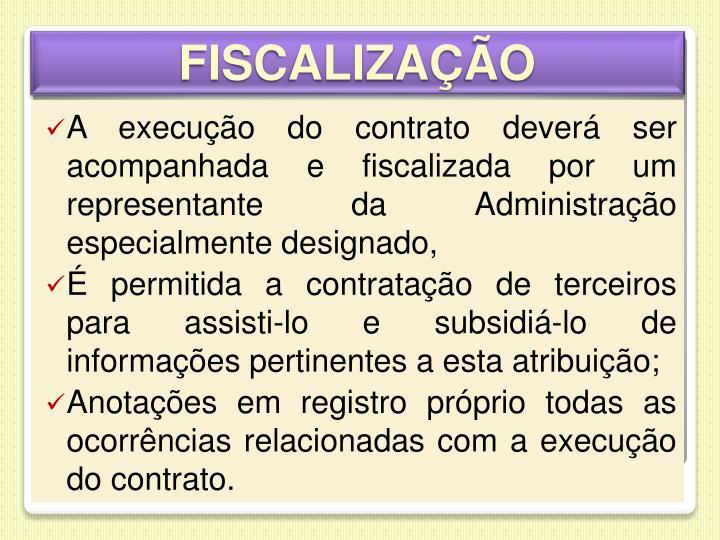 A execução do contrato deverá ser acompanhada e fiscalizada por um representante da Administração especialmente designado,