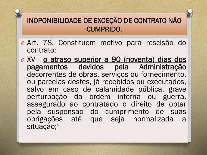 INOPONIBILIDADE DE EXCEÇÃO DE CONTRATO NÃO CUMPRIDO.