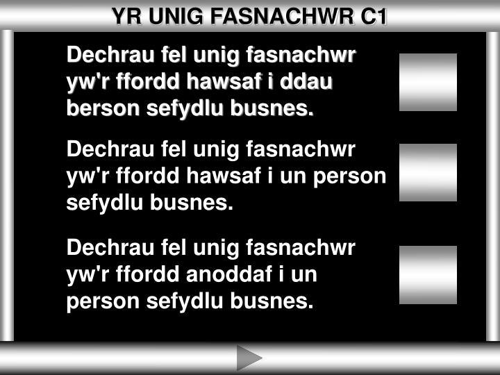YR UNIG FASNACHWR C1