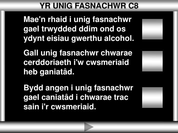 YR UNIG FASNACHWR C8