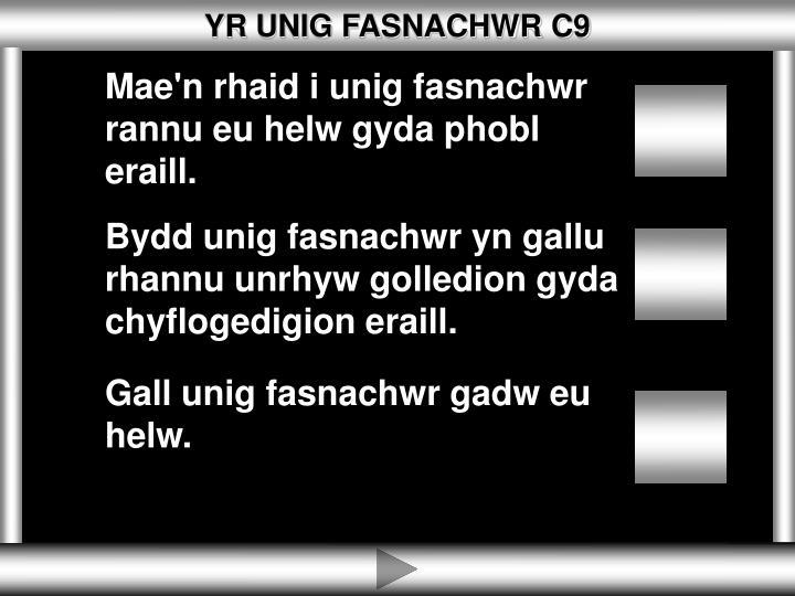 YR UNIG FASNACHWR C9