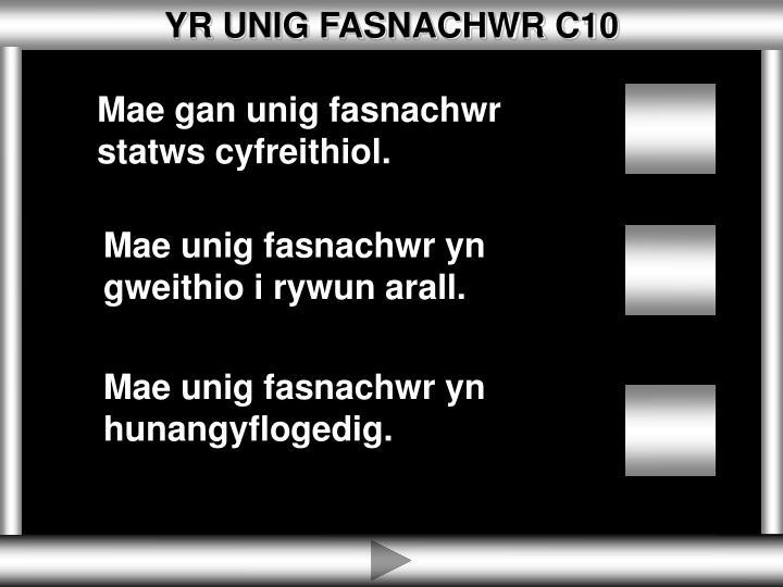 YR UNIG FASNACHWR C10