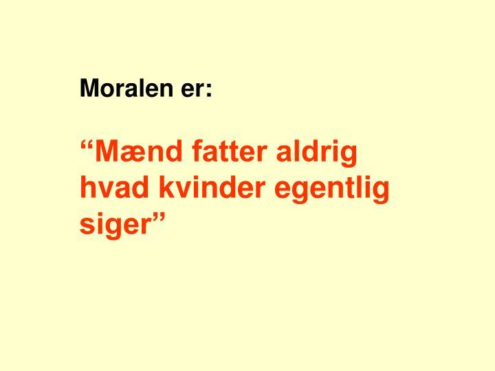 Moralen er:
