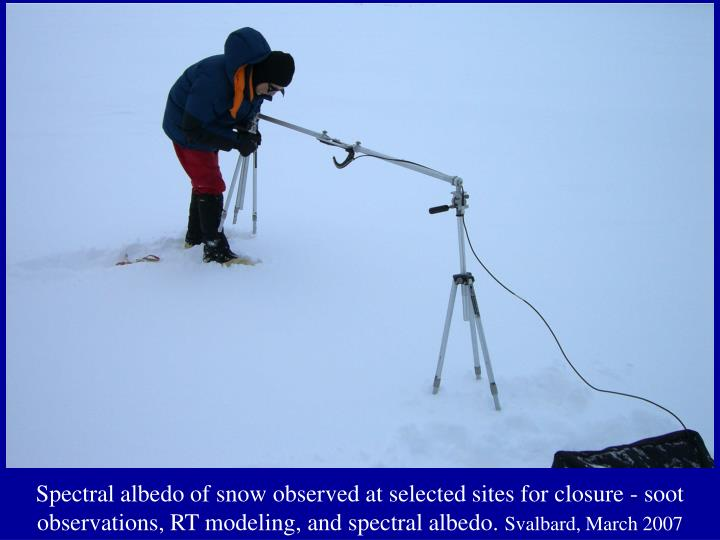Spectral albedo of snow observed at selected sites for closure - soot observations, RT modeling, and spectral albedo.