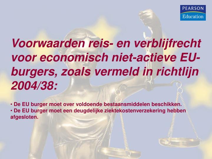 Voorwaarden reis- en verblijfrecht voor economisch niet-actieve EU-burgers, zoals vermeld in richtlijn 2004/38: