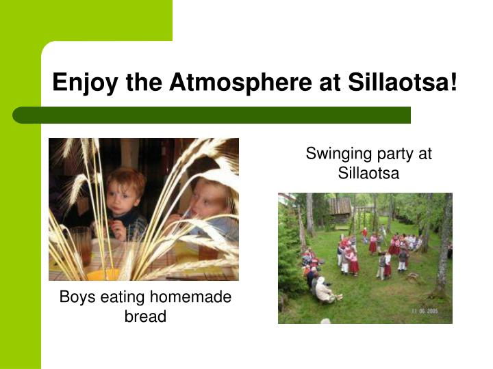 Enjoy the Atmosphere at Sillaotsa!