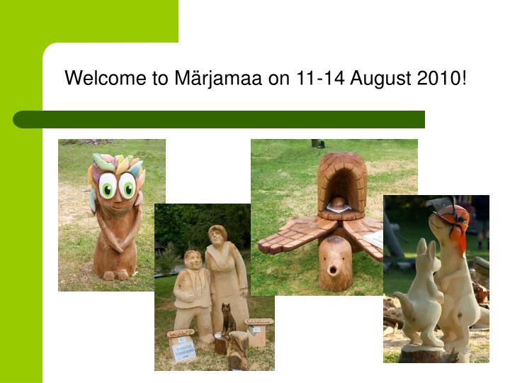 Welcome to Märjamaa on 11-14 August 2010!