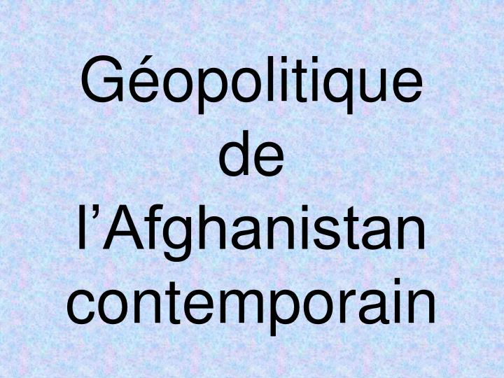 g opolitique de l afghanistan contemporain