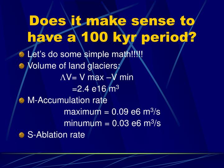 Does it make sense to have a 100 kyr period?