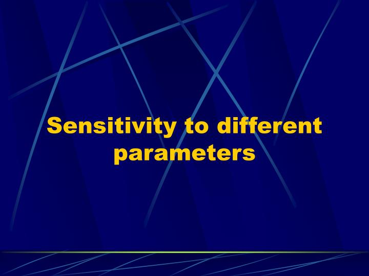 Sensitivity to different parameters