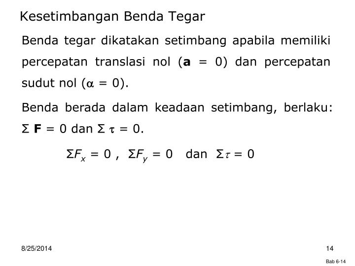 Benda tegar dikatakan setimbang apabila memiliki percepatan translasi nol (