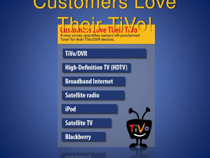 Customers Love Their TiVo!