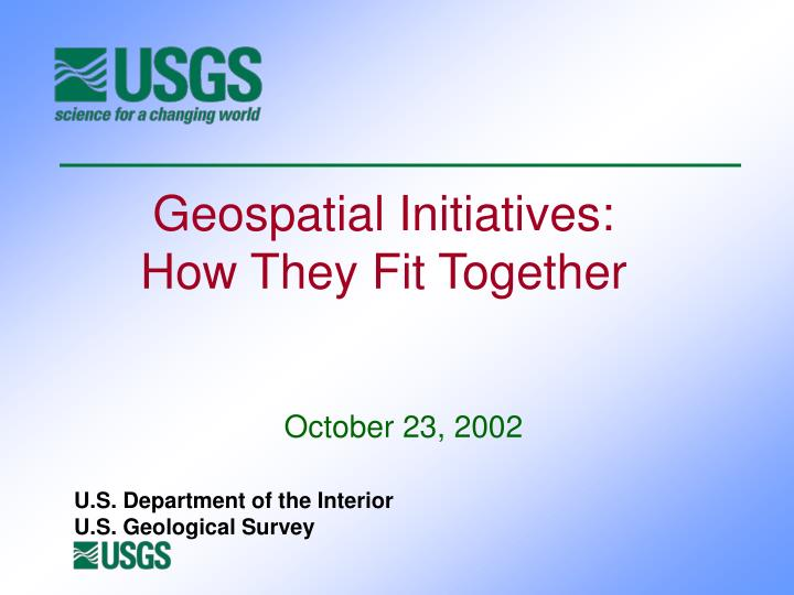 Geospatial initiatives how they fit together