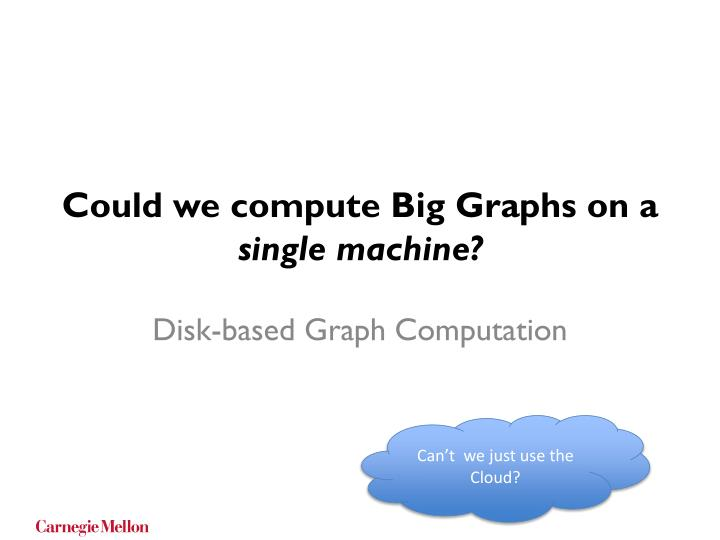 Could we compute Big Graphs on a
