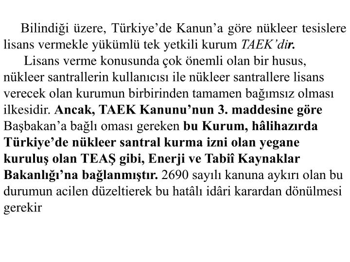 Bilindiği üzere, Türkiye'de Kanun'a göre nükleer tesislere lisans vermekle yükümlü tek yetkili kurum