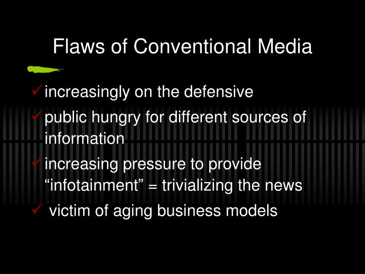 Flaws of Conventional Media