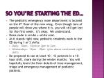 so you re starting the ed