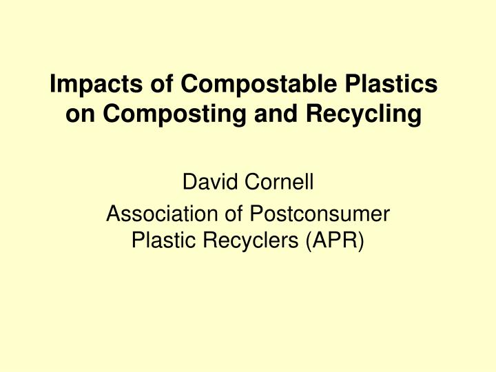 Impacts of compostable plastics on composting and recycling