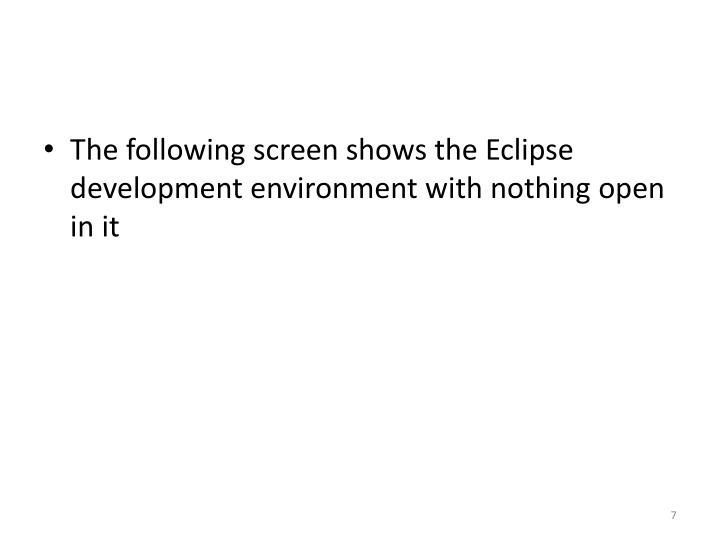 The following screen shows the Eclipse development environment with nothing open in it