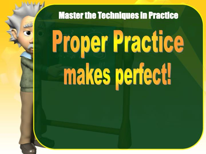 Master the Techniques in Practice