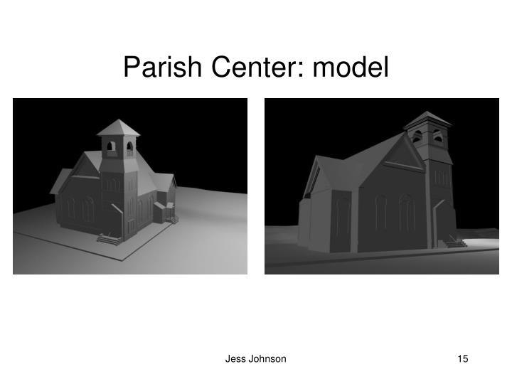 Parish Center: model