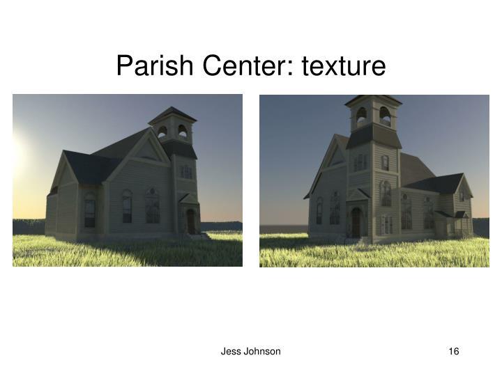 Parish Center: texture
