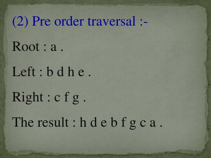 (2) Pre order traversal :-