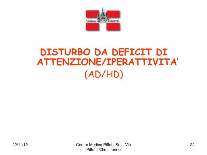 DISTURBO DA DEFICIT DI ATTENZIONE/IPERATTIVITA