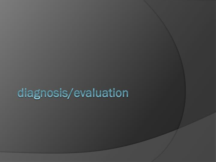 diagnosis/evaluation
