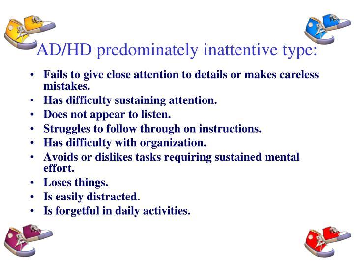 AD/HD predominately inattentive type: