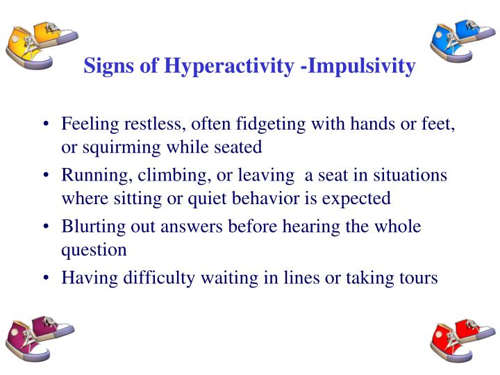 Signs of Hyperactivity -Impulsivity