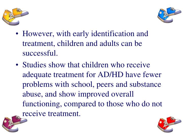 However, with early identification and treatment, children and adults can be successful.
