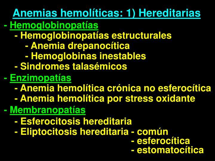 Anemias hemolíticas: 1) Hereditarias