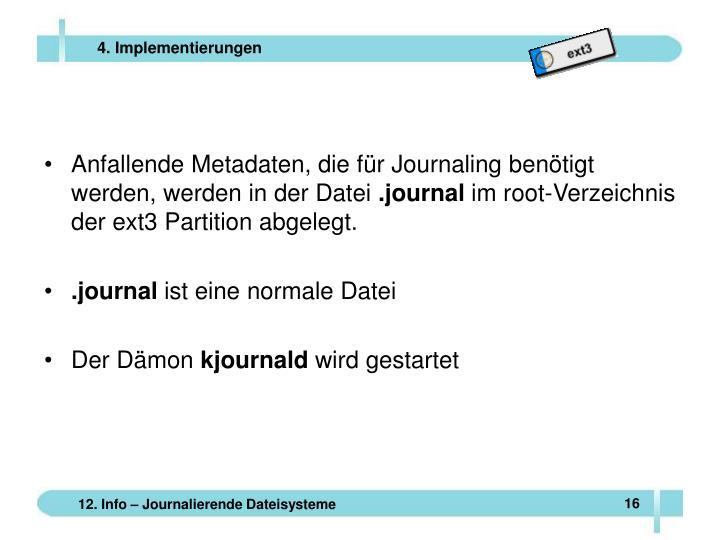 Anfallende Metadaten, die für Journaling benötigt werden, werden in der Datei