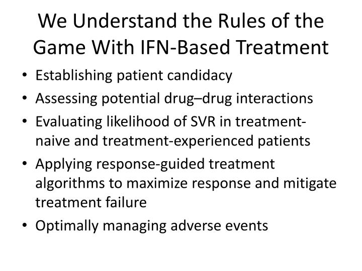 We understand the rules of the game with ifn based treatment