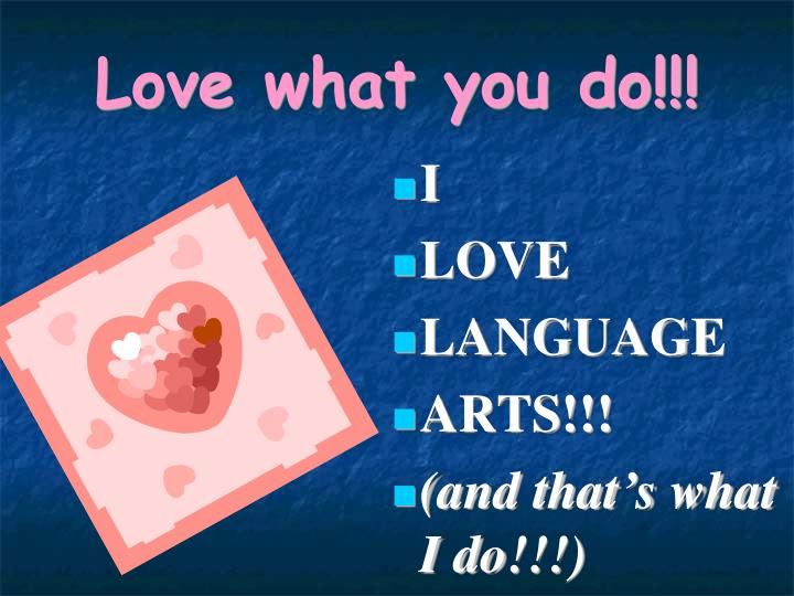 Love what you do!!!