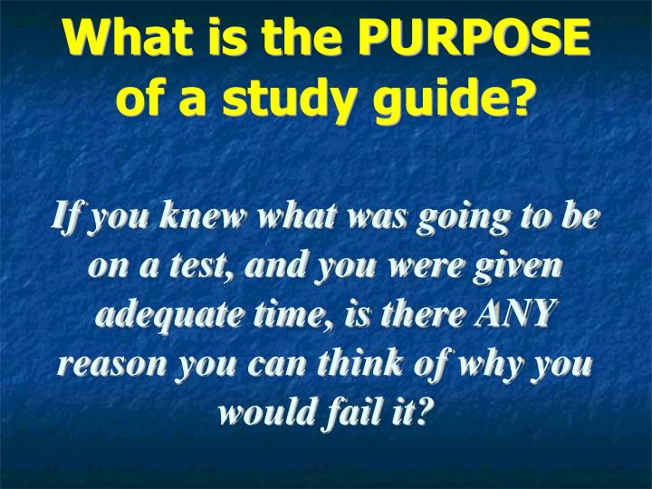 What is the PURPOSE of a study guide?