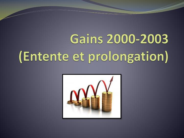 Gains 2000 2003 entente et prolongation