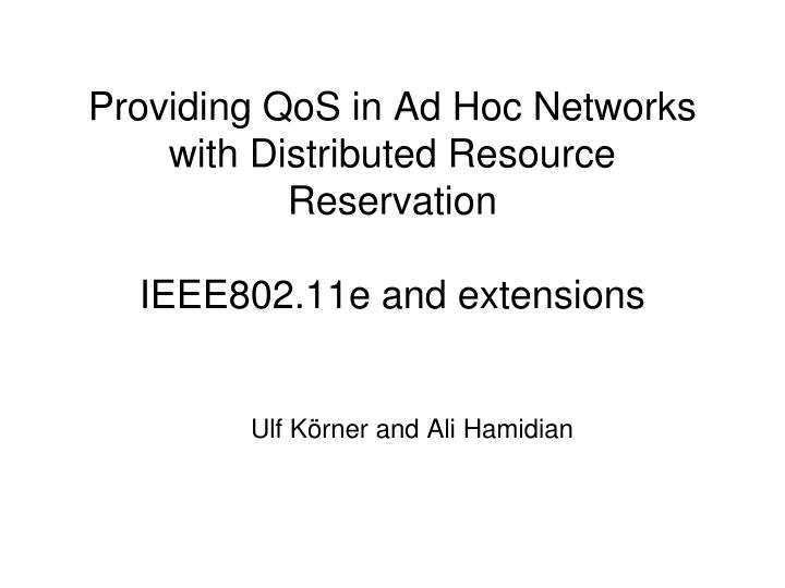 Providing qos in ad hoc networks with distributed resource reservation ieee802 11e and extensions