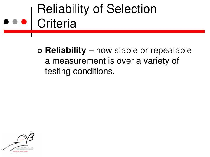 Reliability of Selection Criteria