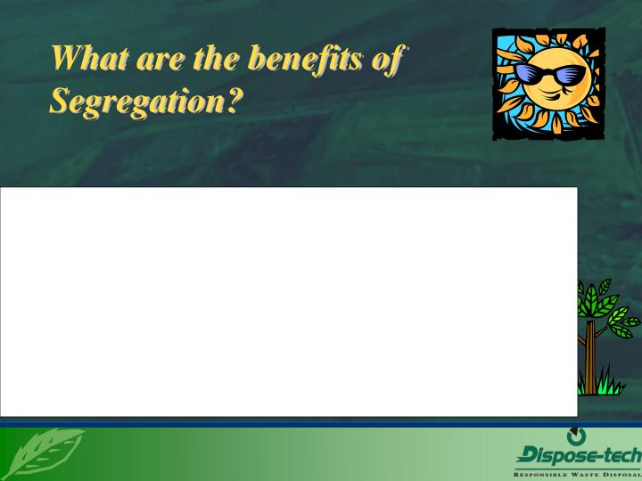 What are the benefits of segregation