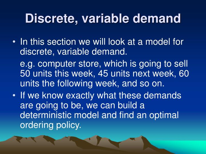 Discrete, variable demand