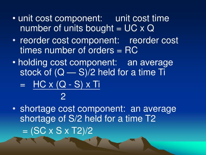 • unit cost component:	unit cost time number of units bought = UC x Q