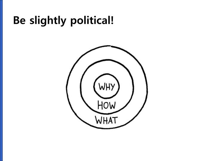 Be slightly political!