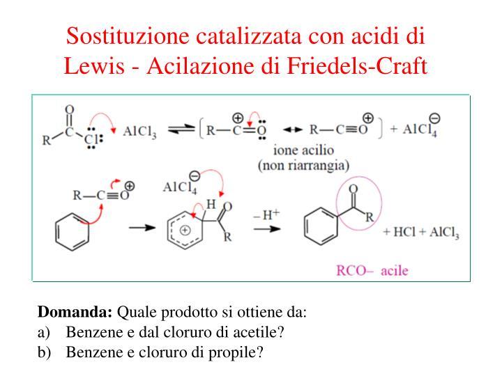 Sostituzione catalizzata con acidi di Lewis - Acilazione di Friedels-Craft