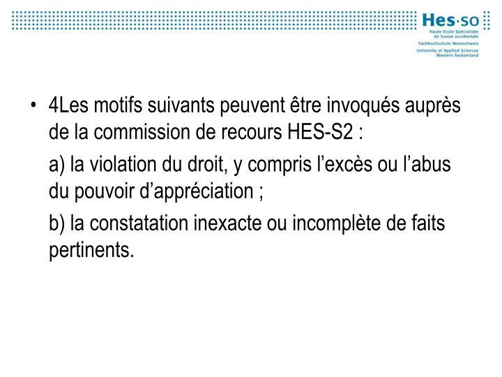 4Les motifs suivants peuvent être invoqués auprès de la commission de recours HES-S2 :